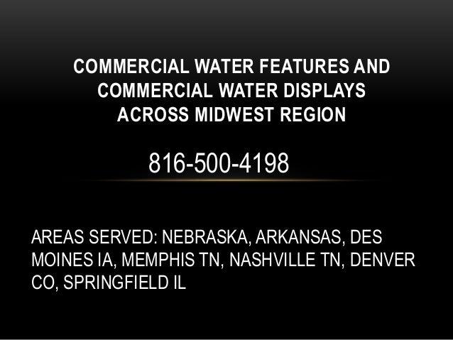 AREAS SERVED: NEBRASKA, ARKANSAS, DES MOINES IA, MEMPHIS TN, NASHVILLE TN, DENVER CO, SPRINGFIELD IL COMMERCIAL WATER FEAT...