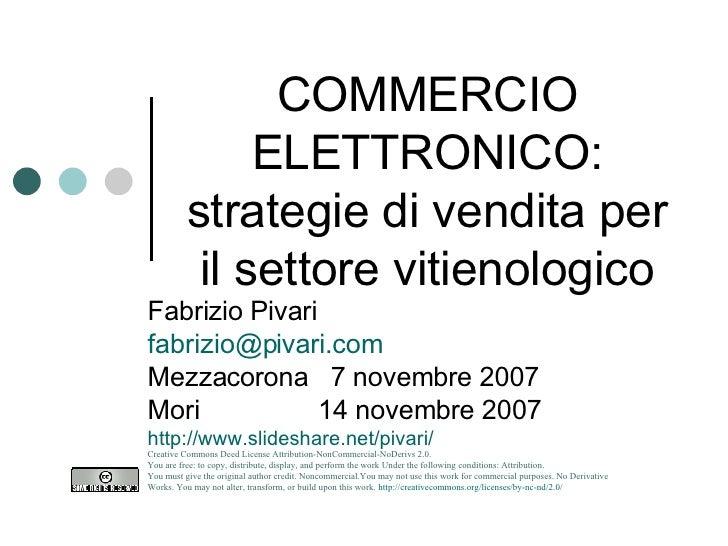 COMMERCIO ELETTRONICO: strategie di vendita per il settore vitienologico Fabrizio Pivari [email_address] Mezzacorona  7 no...