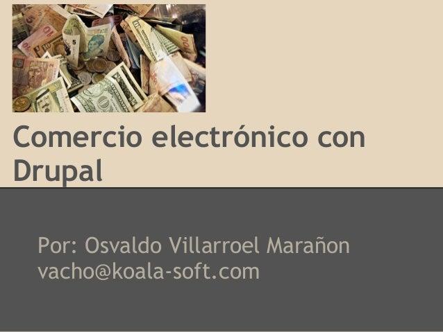 Comercio electrónico conDrupalPor: Osvaldo Villarroel Marañonvacho@koala-soft.com