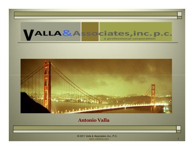 © 2011 Valla & Associates, Inc., P.C. www.vallalaw.com 1 Antonio Valla