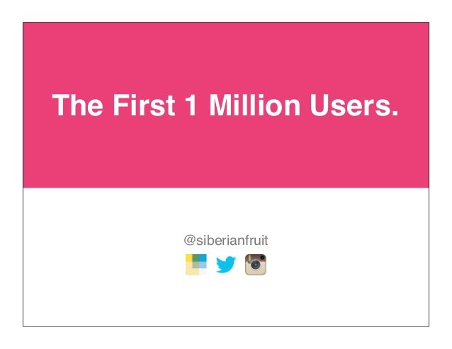 The First 1 Million Users. @siberianfruit