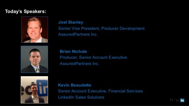 Kevin Beaudette Senior Account Executive, Financial Services LinkedIn Sales Solutions Joel Stanley Senior Vice President, ...