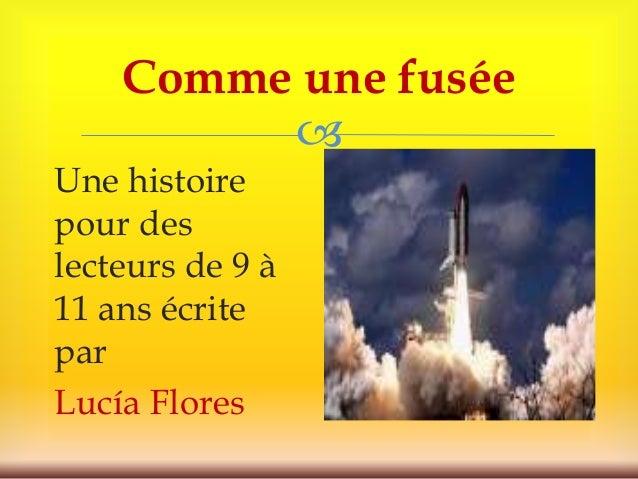  Comme une fusée Une histoire pour des lecteurs de 9 à 11 ans écrite par Lucía Flores