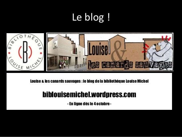 Le blog ! Louise & les canards sauvages : le blog de la bibliothèque Louise Michel biblouisemichel.wordpress.com - En lign...