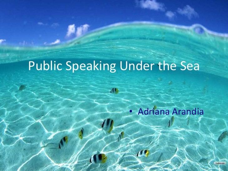 Public Speaking Under the Sea<br />Adriana Arandia<br />