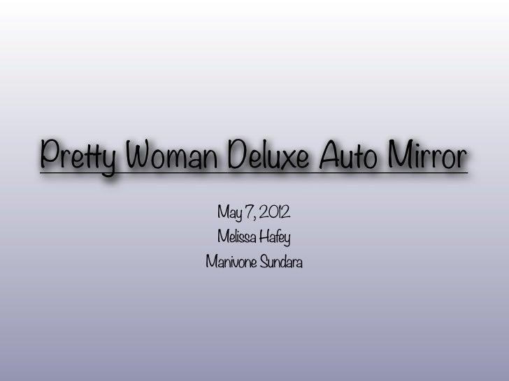 Pretty Woman Deluxe Auto Mirror             May 7, 2012             Melissa Hafey            Manivone Sundara