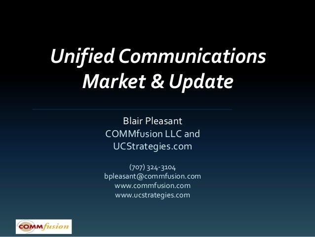 Unified Communications   Market & Update       Blair Pleasant     COMMfusion LLC and      UCStrategies.com            (707...
