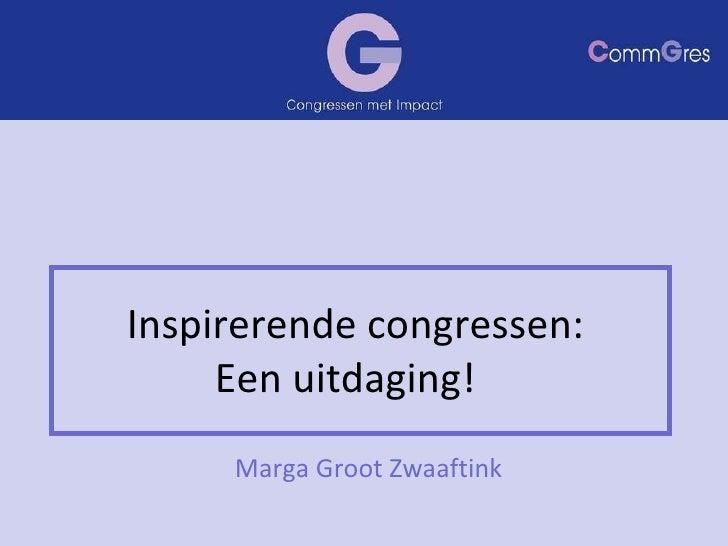 Inspirerende congressen:  Een uitdaging! Marga Groot Zwaaftink