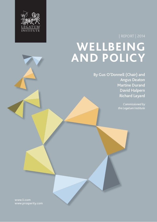 www.li.com www.prosperity.com | REPORT | 2014 WELLBEING AND POLICY By Gus O'Donnell (Chair) and Angus Deaton Martine Duran...