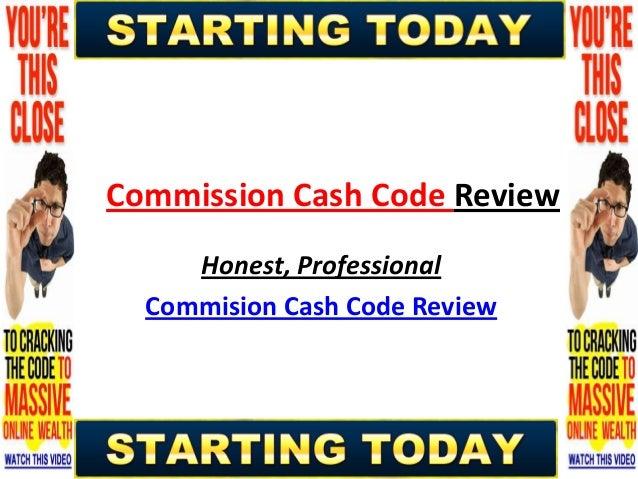 Commission Cash Code Review     Honest, Professional  Commision Cash Code Review