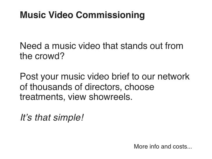 Music Video Commissioning   Need a music video that stands out from the crowd?  Post your music video brief to our network...