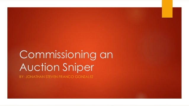 Commissioning an Auction Sniper BY: JONATHAN STEVEN FRANCO GONZALEZ