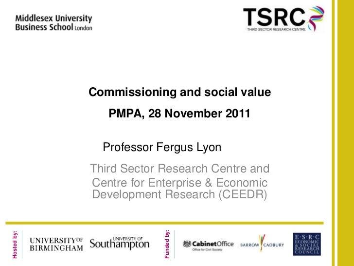 Commissioning and social value                PMPA, 28 November 2011               Professor Fergus Lyon             Third...