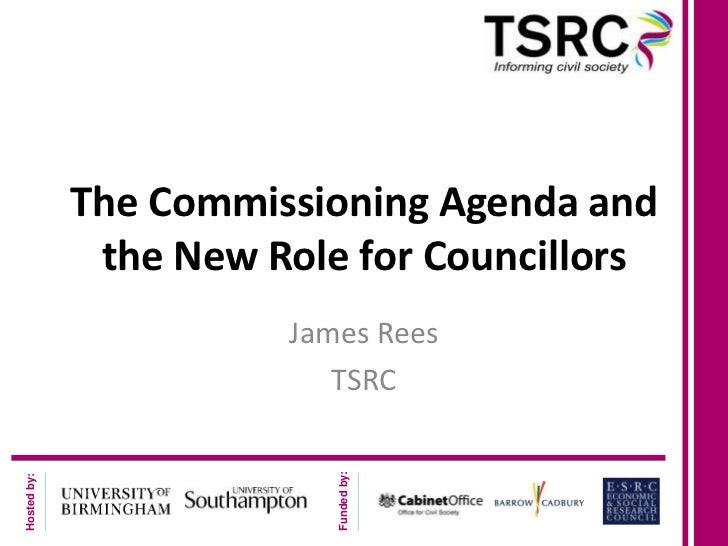 The Commissioning Agenda and              the New Role for Councillors                       James Rees                   ...