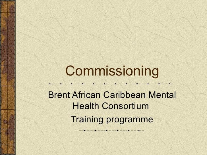 CommissioningBrent African Caribbean Mental      Health Consortium     Training programme