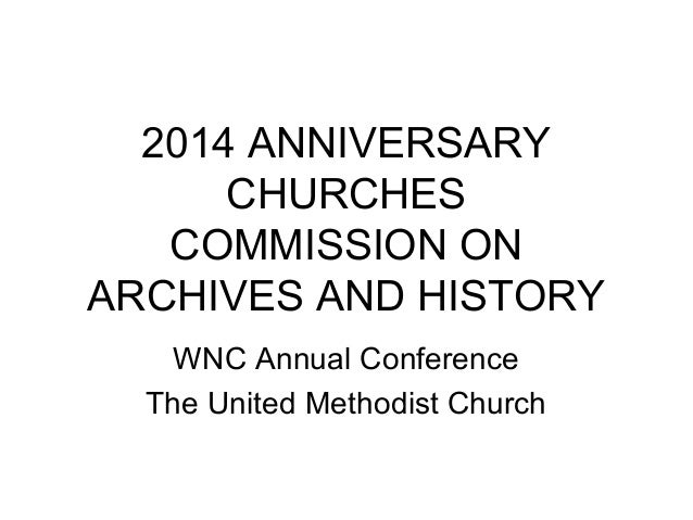 2014 ANNIVERSARY CHURCHES COMMISSION ON ARCHIVES AND HISTORY WNC Annual Conference The United Methodist Church