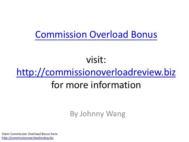Commission Overload Bonus                         visit:         http://commissionoverloadreview.biz                 for m...