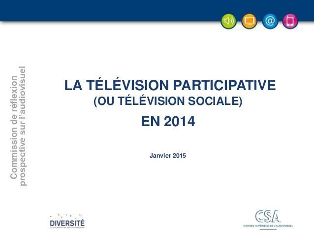 - 1 -- 1 -- 1 -- 1 -- 1 -- 1 - LA TÉLÉVISION PARTICIPATIVE (OU TÉLÉVISION SOCIALE) EN 2014 Commissionderéflexion prospecti...