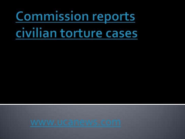 Commission reports civilian torture cases<br />www.ucanews.com<br />