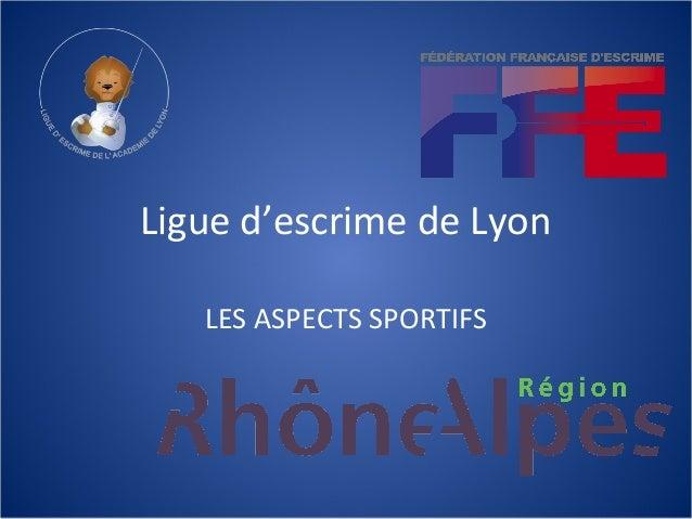 Ligue d'escrime de Lyon   LES ASPECTS SPORTIFS