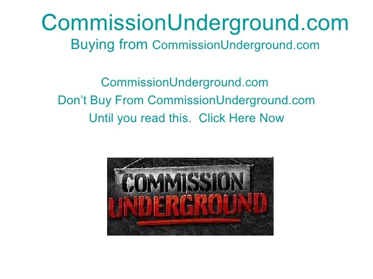CommissionUnderground.com Buying from  CommissionUnderground.com CommissionUnderground.com   Don't Buy From  CommissionUnd...