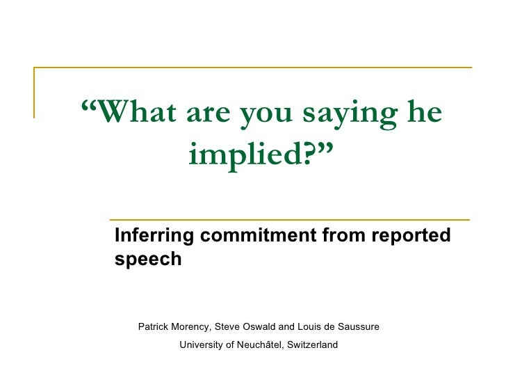""""""" What are you saying he implied?"""" Inferring commitment from reported speech Patrick Morency, Steve Oswald and Louis de Sa..."""