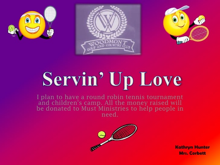 I plan to have a round robin tennis tournament and childrens camp. All the money raised willbe donated to Must Ministries ...