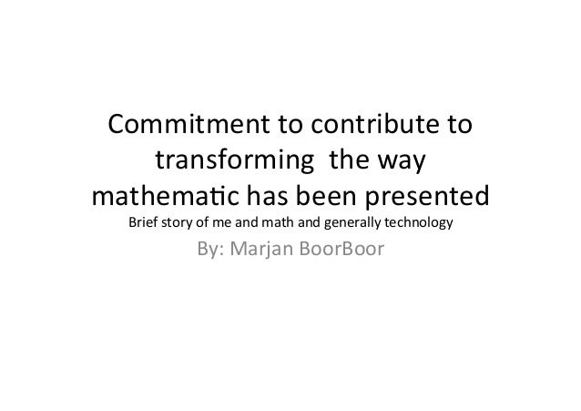 Commitment  to  contribute  to   transforming    the  way   mathema4c  has  been  presented     ...