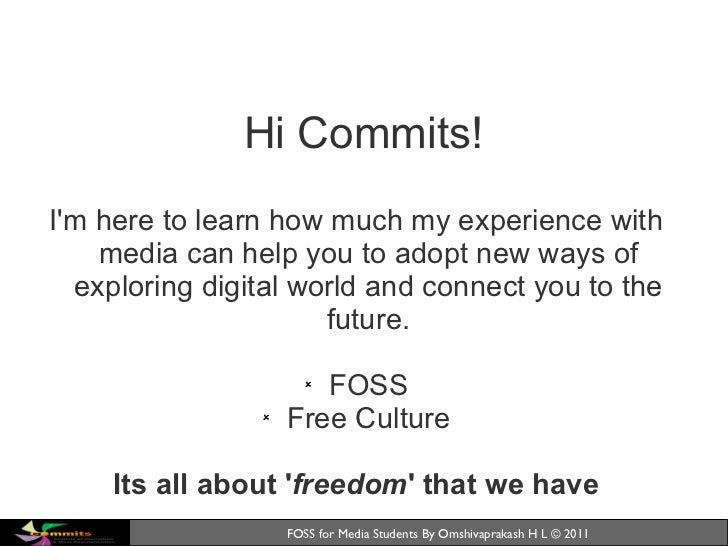 Hi Commits! <ul><li>I'm here to learn how much my experience with media can help you to adopt new ways of exploring digita...
