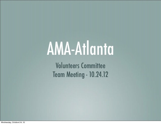 AMA-Atlanta                             Volunteers Committee                            Team Meeting - 10.24.12Wednesday, ...