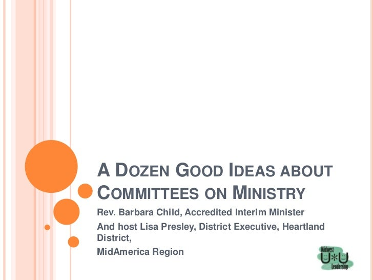 A DOZEN GOOD IDEAS ABOUTCOMMITTEES ON MINISTRYRev. Barbara Child, Accredited Interim MinisterAnd host Lisa Presley, Distri...