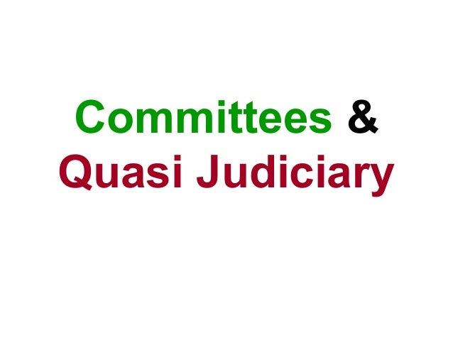 Committees & Quasi Judiciary