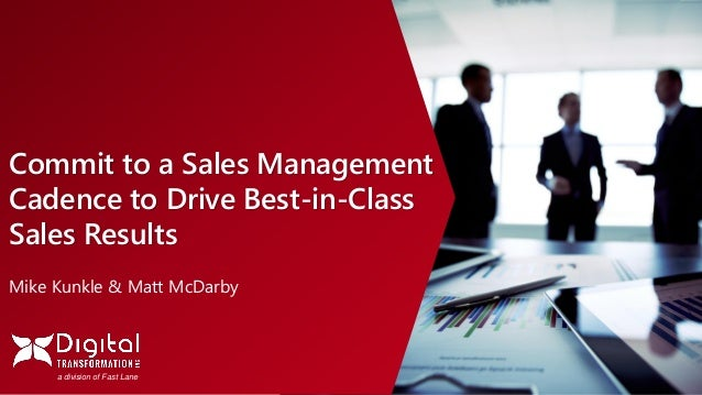 a division of Fast Lane Commit to a Sales Management Cadence to Drive Best-in-Class Sales Results Mike Kunkle & Matt McDar...