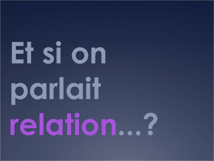 Et si on parlait  relation ...?