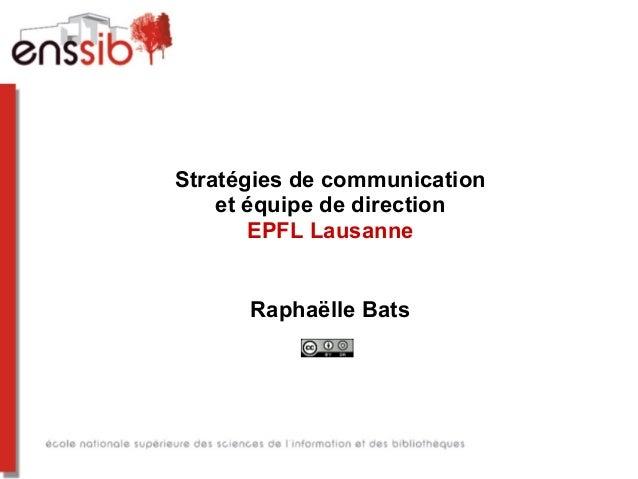 Stratégies de communication et équipe de direction EPFL Lausanne Raphaëlle Bats