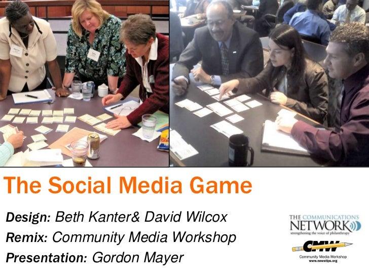 The Social Media Game<br />Design: Beth Kanter & David Wilcox<br />Remix: Community Media Workshop<br />Presentation: Gord...