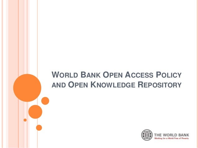 WORLD BANK OPEN ACCESS POLICYAND OPEN KNOWLEDGE REPOSITORY