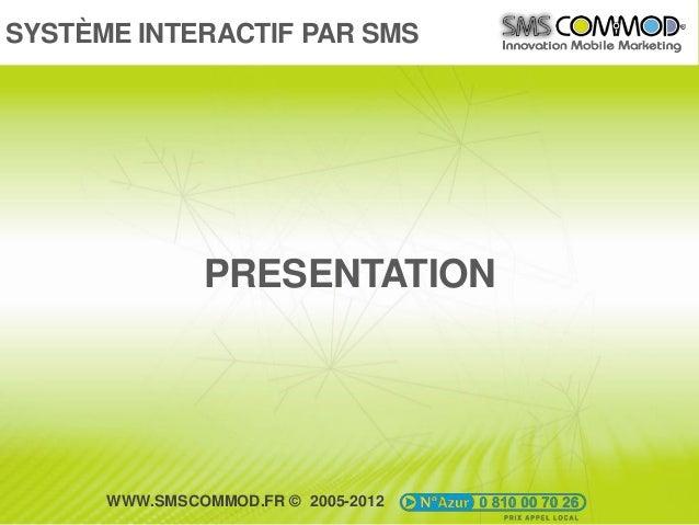 SYSTÈME INTERACTIF PAR SMS               PRESENTATION      WWW.SMSCOMMOD.FR © 2005-2012