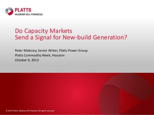 Do Capacity Markets  Send a Signal for New-build Generation?  Peter Maloney, Senior Writer, Platts Power Group  Platts Com...