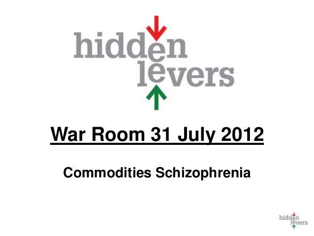 War Room 31 July 2012 Commodities Schizophrenia