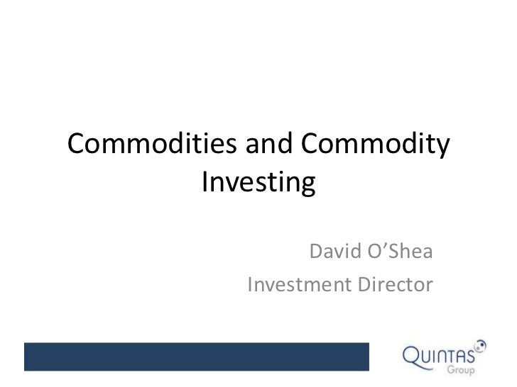 Commodities and Commodity Investing<br />David O'Shea<br />Investment Director<br />