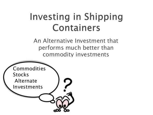 An Alternative Investment that performs much better than commodity investments Commodities Stocks Alternate Investments