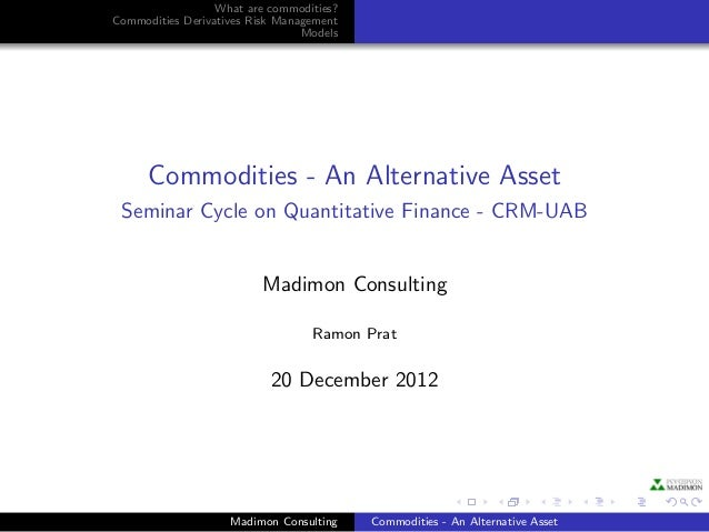 What are commodities?Commodities Derivatives Risk Management                                 Models      Commodities - An ...