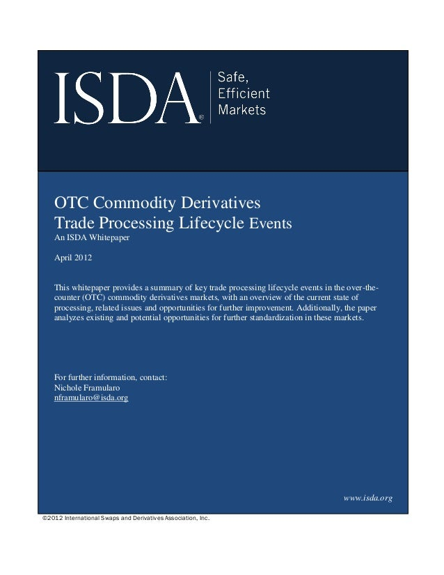 ©2012 International Swaps and Derivatives Association, Inc. OTC Commodity Derivatives Trade Processing Lifecycle Events An...