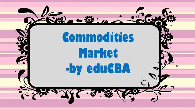Commodities Market -by eduCBA