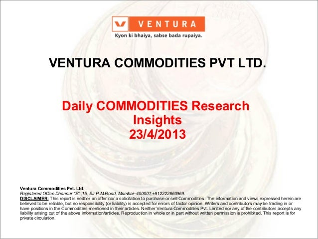 "Ventura Commodities Pvt. Ltd.Registered Office Dhannur ""E"" ,15, Sir P.M.Road, Mumbai–400001;+912222660969.DISCLAIMER: This..."