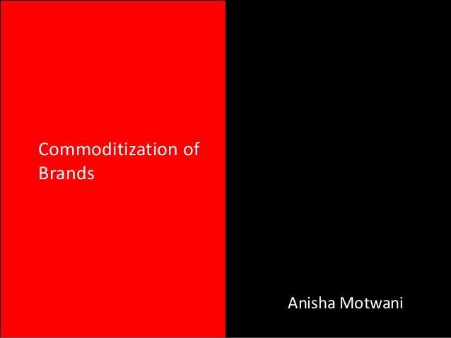 Commoditization ofBrandsAnisha Motwani