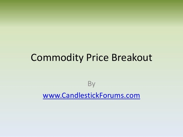Commodity Price Breakout             By  www.CandlestickForums.com