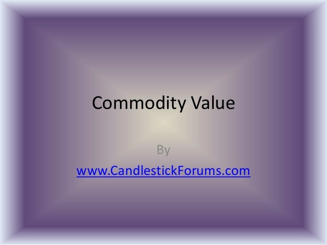 Commodity ValueBywww.CandlestickForums.com