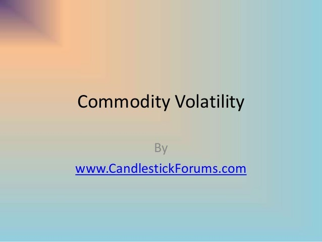 Commodity VolatilityBywww.CandlestickForums.com